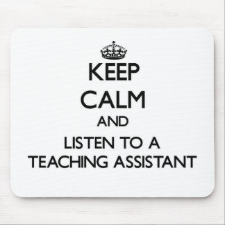 Keep Calm and Listen to a Teaching Assistant Mousepad