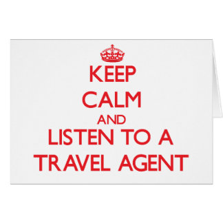 Keep Calm and Listen to a Travel Agent Greeting Card