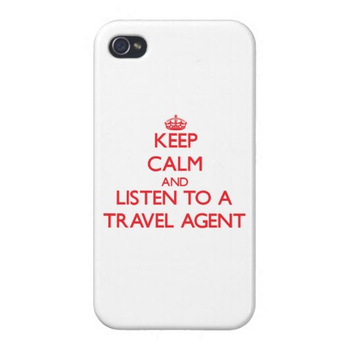 Keep Calm and Listen to a Travel Agent iPhone 4 Cases