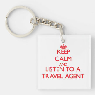 Keep Calm and Listen to a Travel Agent Double-Sided Square Acrylic Key Ring