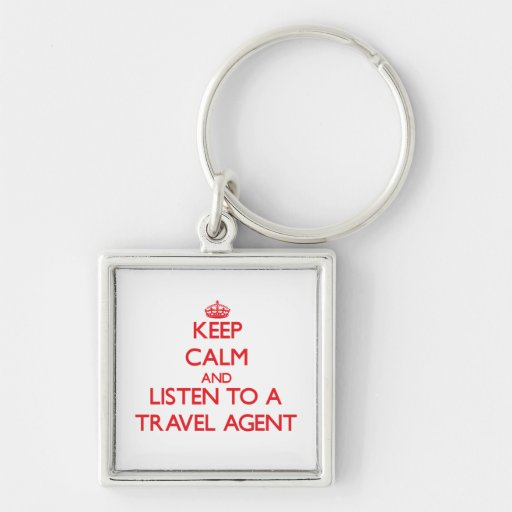 Keep Calm and Listen to a Travel Agent Keychain
