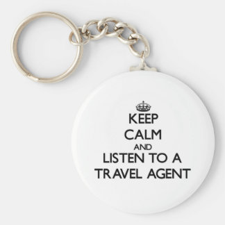 Keep Calm and Listen to a Travel Agent Basic Round Button Key Ring