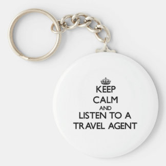 Keep Calm and Listen to a Travel Agent Key Chain