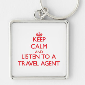 Keep Calm and Listen to a Travel Agent Keychains