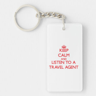 Keep Calm and Listen to a Travel Agent Single-Sided Rectangular Acrylic Key Ring