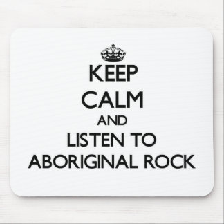 Keep calm and listen to ABORIGINAL ROCK Mouse Pad