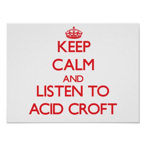 Keep calm and listen to ACID CROFT Posters