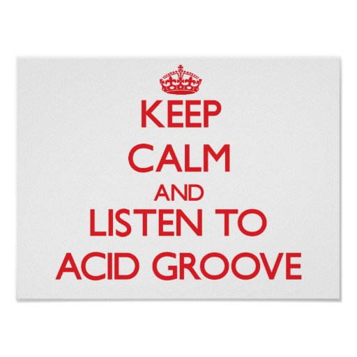 Keep calm and listen to ACID GROOVE Poster