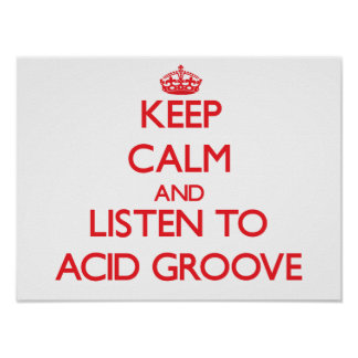 Keep calm and listen to ACID GROOVE Posters