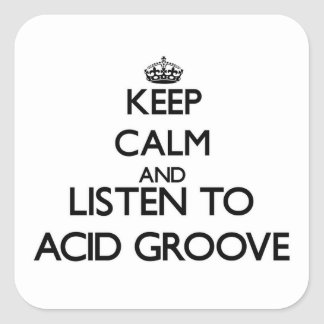 Keep calm and listen to ACID GROOVE Square Sticker