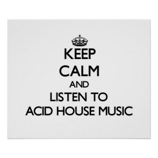 Keep calm and listen to ACID HOUSE MUSIC Posters