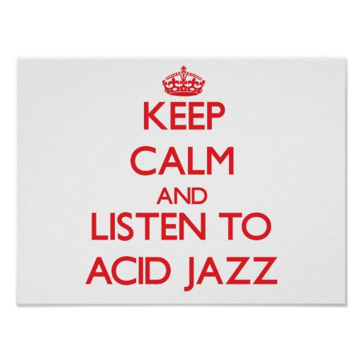 Keep calm and listen to ACID JAZZ Poster