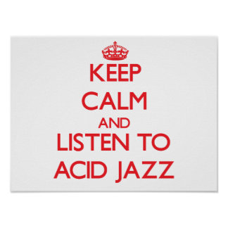 Keep calm and listen to ACID JAZZ Print