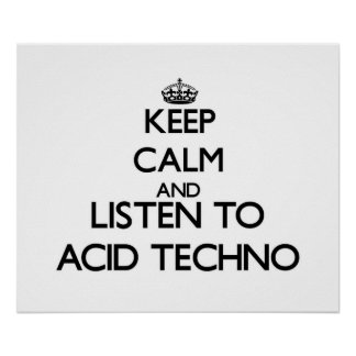 Keep calm and listen to ACID TECHNO Posters