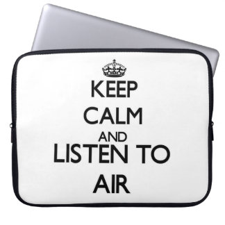 Keep calm and listen to AIR Laptop Computer Sleeves