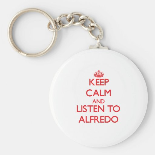 Keep Calm and Listen to Alfredo Key Chain