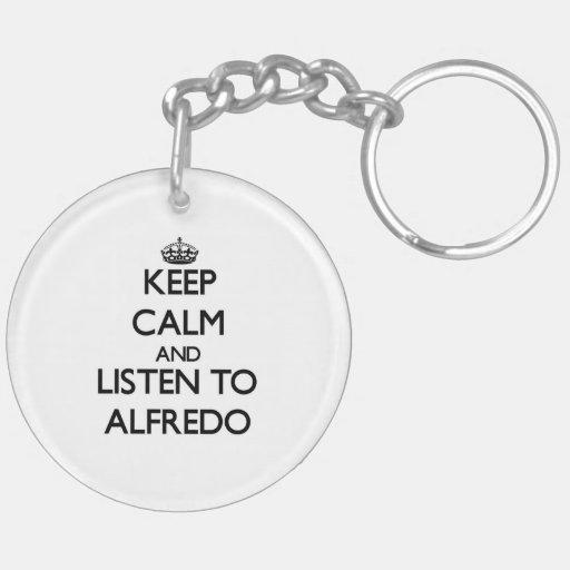 Keep Calm and Listen to Alfredo Keychain