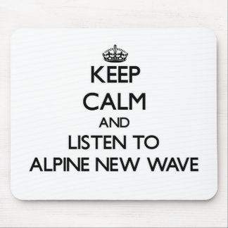 Keep calm and listen to ALPINE NEW WAVE Mousepads