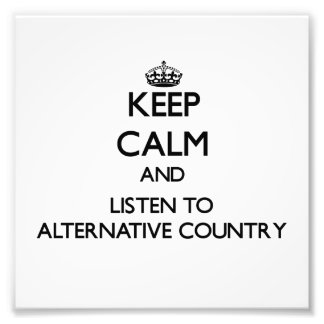 Keep calm and listen to ALTERNATIVE COUNTRY Photo Print