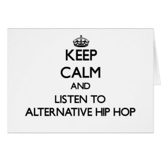 Keep calm and listen to ALTERNATIVE HIP HOP Greeting Cards