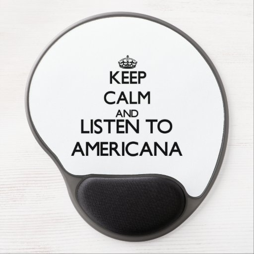 Keep calm and listen to AMERICANA Gel Mouse Pads