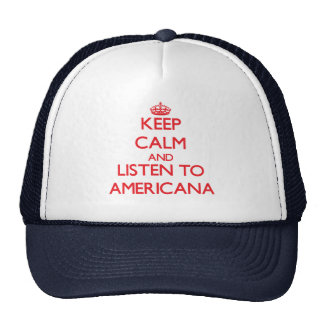 Keep calm and listen to AMERICANA Hats
