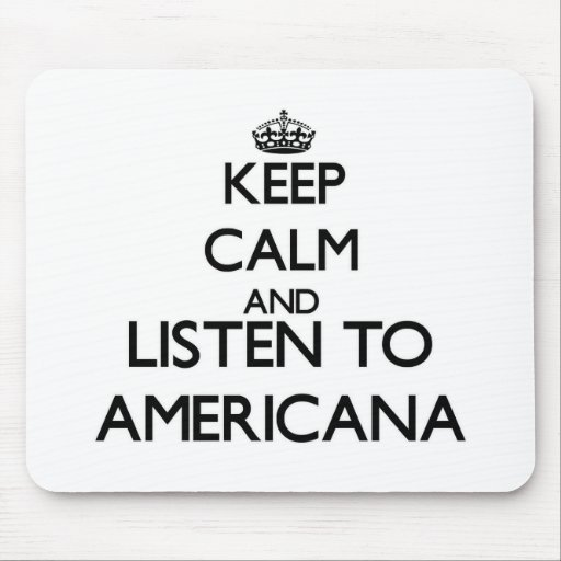 Keep calm and listen to AMERICANA Mouse Pad