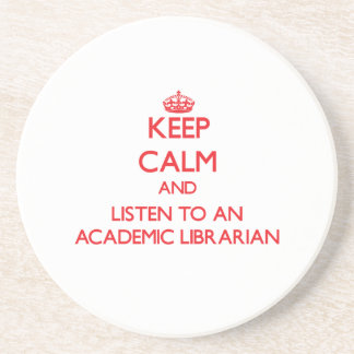 Keep Calm and Listen to an Academic Librarian Coaster