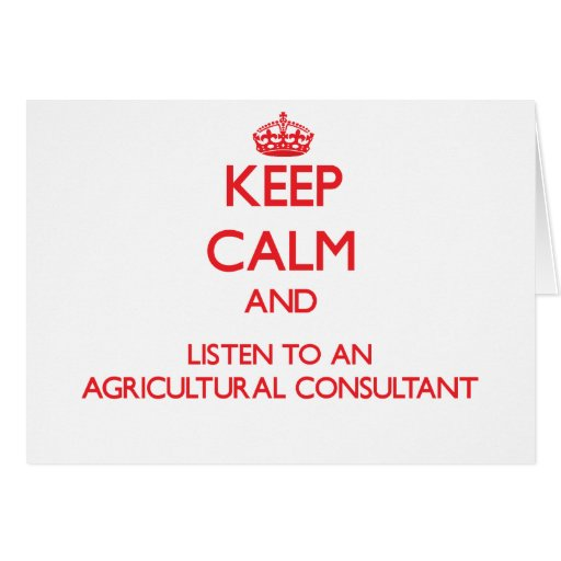 Keep Calm and Listen to an Agricultural Consultant Greeting Cards