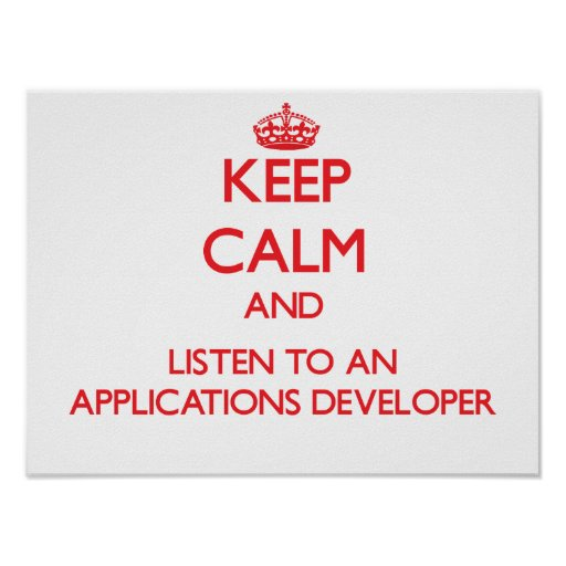 Keep Calm and Listen to an Applications Developer Posters