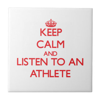 Keep Calm and Listen to an Athlete Ceramic Tiles
