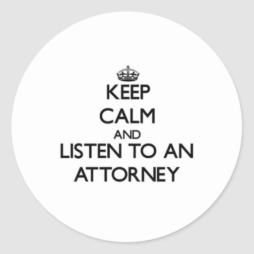 Keep Calm and Listen to an Attorney Sticker