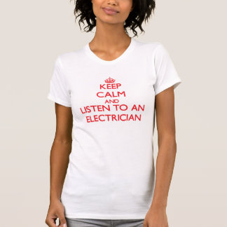 Keep Calm and Listen to an Electrician Tee Shirt