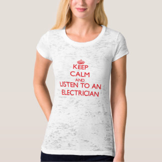 Keep Calm and Listen to an Electrician Tshirt
