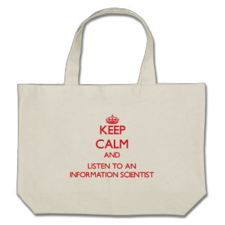 Keep Calm and Listen to an Information Scientist Tote Bags
