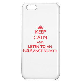Keep Calm and Listen to an Insurance Broker Cover For iPhone 5C