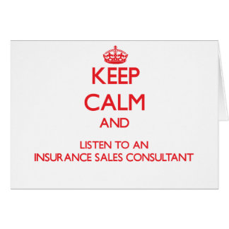 Keep Calm and Listen to an Insurance Sales Consult Greeting Card
