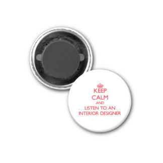 Keep Calm and Listen to an Interior Designer Fridge Magnets