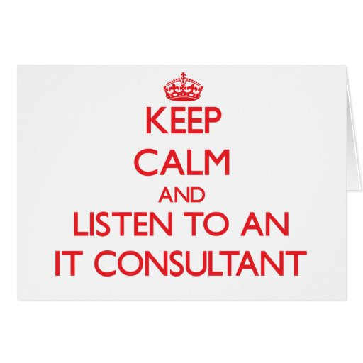 Keep Calm and Listen to an It Consultant Card