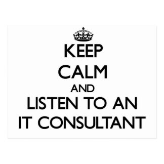 Keep Calm and Listen to an It Consultant Postcards