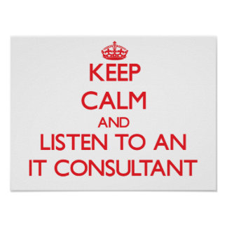 Keep Calm and Listen to an It Consultant Print