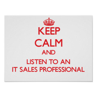 Keep Calm and Listen to an It Sales Professional Posters