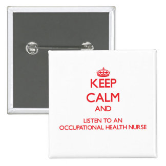 Keep Calm and Listen to an Occupational Health Nur Buttons