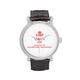 Keep Calm and Listen to an Occupational Health Nur Watches