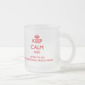 Keep Calm and Listen to an Occupational Health Nur Mugs