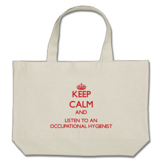 Keep Calm and Listen to an Occupational Hygienist Tote Bags