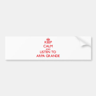 Keep calm and listen to ARPA GRANDE Bumper Sticker