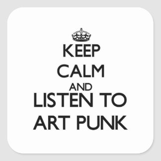Keep calm and listen to ART PUNK Square Stickers