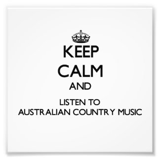 Keep calm and listen to AUSTRALIAN COUNTRY MUSIC Photo Print