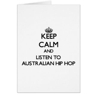 Keep calm and listen to AUSTRALIAN HIP HOP Greeting Card